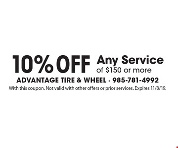 10% off Any Service of $150 or more. With this coupon. Not valid with other offers or prior services. Expires 11/8/19.