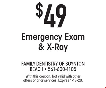 $49 Emergency Exam & X-Ray. With this coupon. Not valid with other offers or prior services. Expires 1-13-20.