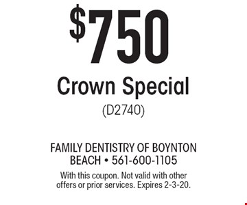 $750 Crown Special (D2740). With this coupon. Not valid with other offers or prior services. Expires 2-3-20.