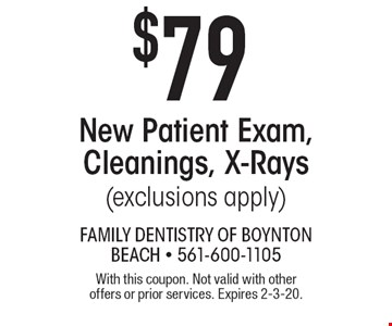 $79 New Patient Exam, Cleanings, X-Rays (exclusions apply). With this coupon. Not valid with other offers or prior services. Expires 2-3-20.