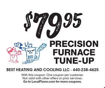 $79.95 Precision Furnace Tune-Up. With this coupon. One coupon per customer. Not valid with other offers or prior services. Go to LocalFlavor.com for more coupons.
