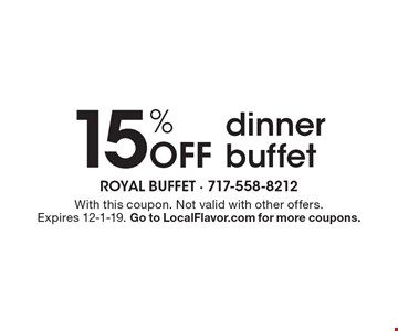 15% Off dinner buffet. With this coupon. Not valid with other offers. Expires 12-1-19. Go to LocalFlavor.com for more coupons.