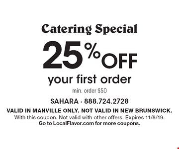 Catering Specia l25% Off your first order min. order $50. VALID IN MANVILLE ONLY. NOT VALID IN NEW BRUNSWICK. With this coupon. Not valid with other offers. Expires 11/8/19. Go to LocalFlavor.com for more coupons.