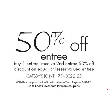 50% off entree. Buy 1 entree, receive 2nd entree 50% off discount on equal or lesser valued entree. With this coupon. Not valid with other offers. Expires 1/31/20. Go to LocalFlavor.com for more coupons.