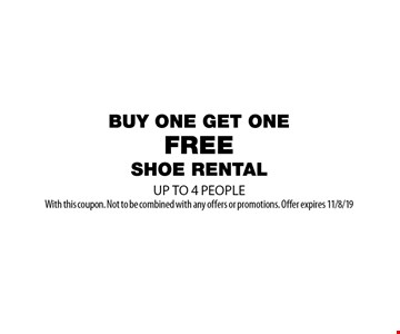 buy 1 get 1 free shoe rental. UP TO 4 PEOPLE. With this coupon. Not to be combined with any offers or promotions. Offer expires 11/8/19