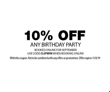 10% OFF ANY BIRTHDAY PARTY BOOKED ONLINE FOR SEPTEMBER. USE CODE CLIPWIN WHEN BOOKING ONLINE. With this coupon. Not to be combined with any offers or promotions. Offer expires 11/8/19
