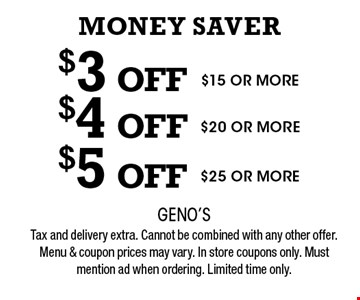 $3 OFF$4 OFF$5 OFF$15 OR MORE$20 OR MORE$25 OR MORE . Tax and delivery extra. Cannot be combined with any other offer. Menu & coupon prices may vary. In store coupons only. Must mention ad when ordering. Limited time only.
