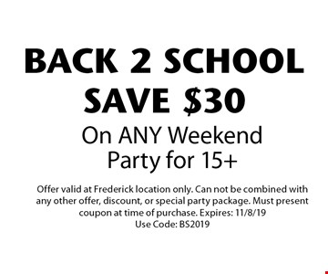 BACK 2 SCHOOL SAVE $30 On ANY Weekend Party for 15+. Offer valid at Frederick location only. Can not be combined with any other offer, discount, or special party package. Must present coupon at time of purchase. Expires: 10/4/19. Use Code: BS2019