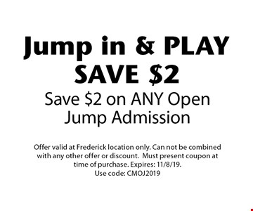 Jump in & PLAY Save $2 on ANY Open Jump Admission. Offer valid at Frederick location only. Can not be combined with any other offer or discount.Must present coupon at time of purchase. Expires: 11/8/19. Use code: CMOJ2019