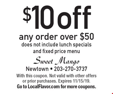 $10 off any order over $50 does not include lunch specials and fixed price menu. With this coupon. Not valid with other offers or prior purchases. Expires 11/15/19.Go to LocalFlavor.com for more coupons.