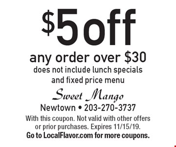 $5 off any order over $30 does not include lunch specials and fixed price menu. With this coupon. Not valid with other offers or prior purchases. Expires 11/15/19.Go to LocalFlavor.com for more coupons.