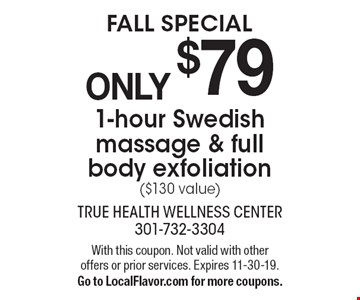 FALL SPECIALONLY $79 1-hour Swedish massage & full body exfoliation ($130 value). With this coupon. Not valid with other offers or prior services. Expires 11-30-19.Go to LocalFlavor.com for more coupons.