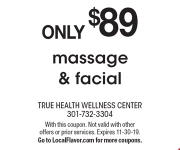 ONLY $89 massage & facial. With this coupon. Not valid with other offers or prior services. Expires 11-30-19.Go to LocalFlavor.com for more coupons.