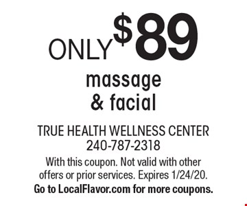 ONLY$89massage & facial . With this coupon. Not valid with other offers or prior services. Expires 1/24/20.Go to LocalFlavor.com for more coupons.