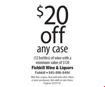 $20 off any case (12 bottles) of wine with a minimum value of $120. With this coupon. Not valid with other offers or prior purchases. Not valid on sale items. Expires 12/27/19.