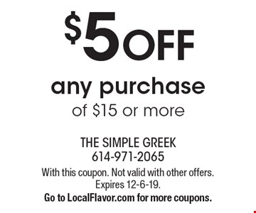 $5 OFF any purchase of $15 or more. With this coupon. Not valid with other offers. Expires 12-6-19. Go to LocalFlavor.com for more coupons.