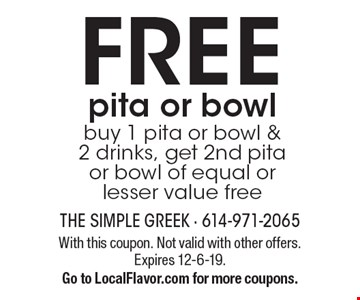 Free pita or bowl buy 1 pita or bowl & 2 drinks, get 2nd pita or bowl of equal or lesser value free. With this coupon. Not valid with other offers. Expires 12-6-19. Go to LocalFlavor.com for more coupons.