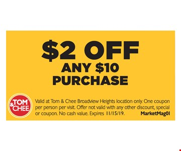 $2 off any $10 purchase. Valid at Tom & Chee Broadview Heights location only. One coupon per person per visit. Offer not valid with any other discount, special or coupon. No cash value. MarketMag01. Expires 11/15/19.
