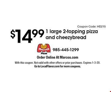 $14.99 1 large 2-topping pizza and cheezybread. With this coupon. Not valid with other offers or prior purchases. Expires 1-3-20. Go to LocalFlavor.com for more coupons.Coupon Code: HD215