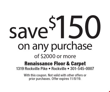 Save $150 on any purchase of $2000 or more. With this coupon. Not valid with other offers or prior purchases. Offer expires 11/8/19.