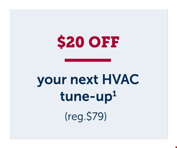 $20 off your next HVAC tune-up. Price valid for one tune-up visit on one system only. Additional systems will be charged at$79/unit. Cannot be combined with other offers or discounts. Residential service only .Limit one deal per household. Offer expires01/31/20