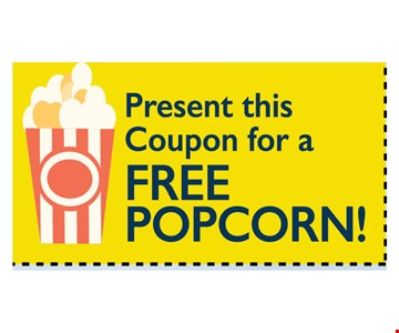 Present this coupon for a FREE Popcorn