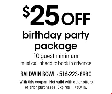 $25 OFF birthday party package. 10 guest minimum, must call ahead to book in advance. With this coupon. Not valid with other offers or prior purchases. Expires 11/30/19.