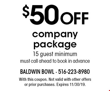 $50 OFF company package 15 guest minimum must call ahead to book in advance. With this coupon. Not valid with other offers or prior purchases. Expires 11/30/19.