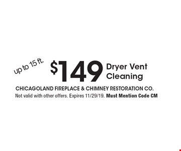 $149 Dryer Vent Cleaning. up to 15 ft. Not valid with other offers. Expires 11/29/19. Must Mention Code CM