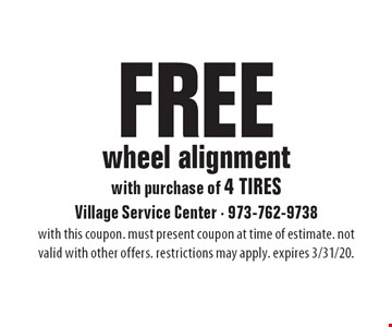 Free wheel alignment with purchase of 4 tires. with this coupon. must present coupon at time of estimate. not valid with other offers. restrictions may apply. expires 3/31/20.
