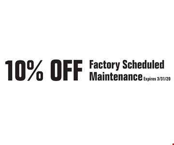 10% Off Factory Scheduled Maintenance. Expires 3/31/20