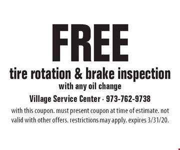 Free tire rotation & brake inspection with any oil change. with this coupon. must present coupon at time of estimate. not valid with other offers. restrictions may apply. expires 3/31/20.
