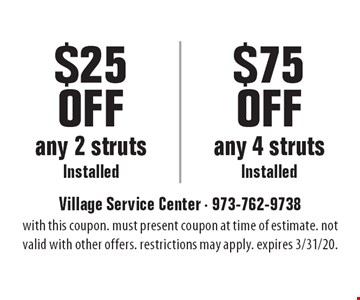 $25 Off any 2 struts Installed. $75 Off any 4 struts Installed. with this coupon. must present coupon at time of estimate. not valid with other offers. restrictions may apply. expires 3/31/20.