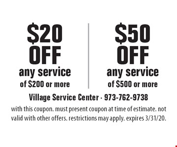 $20 Off any service of $200 or more. $50 Off any service of $500 or more. with this coupon. must present coupon at time of estimate. not valid with other offers. restrictions may apply. expires 3/31/20.