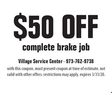 $50 Off complete brake job. with this coupon. must present coupon at time of estimate. not valid with other offers. restrictions may apply. expires 3/31/20.