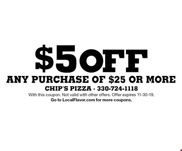 $5 off any purchase of $25 or more. With this coupon. Not valid with other offers. Offer expires 11-30-19. Go to LocalFlavor.com for more coupons.