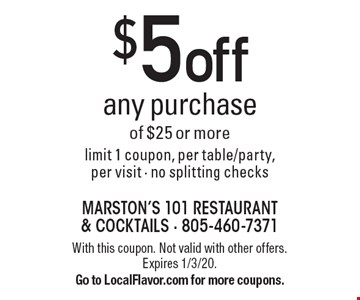 $5 off any purchase of $25 or more. Limit 1 coupon, per table/party, per visit. No splitting checks. With this coupon. Not valid with other offers. Expires 1/3/20. Go to LocalFlavor.com for more coupons.