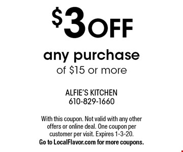 $3 OFF any purchase of $15 or more. With this coupon. Not valid with any other offers or online deal. One coupon per customer per visit. Expires 1-3-20.Go to LocalFlavor.com for more coupons.