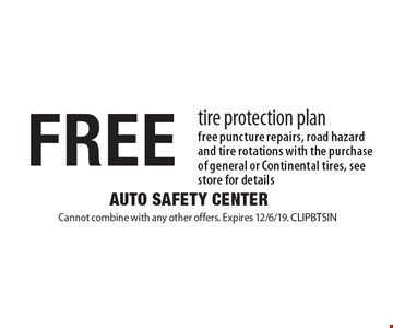 FREE tire protection plan free puncture repairs, road hazard and tire rotations with the purchase of general or Continental tires, see store for details. Cannot combine with any other offers. Expires 12/6/19. CLIPBTSIN