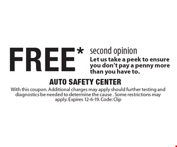 FREE* second opinion Let us take a peek to ensure you don't pay a penny more than you have to. With this coupon. Additional charges may apply should further testing and diagnostics be needed to determine the cause . Some restrictions may apply. Expires 12-6-19. Code: Clip