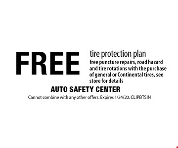 FREE tire protection plan free puncture repairs, road hazard and tire rotations with the purchase of general or Continental tires, see store for details. Cannot combine with any other offers. Expires 1/24/20. CLIPBTSIN