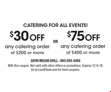 Catering for all events! $30 OFF any catering order of $200 or more. $75 OFF any catering order of $400 or more. With this coupon. Not valid with other offers or promotions. Expires 12-6-19. Go to LocalFlavor.com for more coupons.