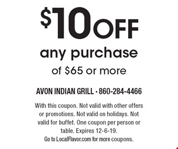 $10 OFF any purchase of $65 or more. With this coupon. Not valid with other offers or promotions. Not valid on holidays. Not valid for buffet. One coupon per person or table. Expires 12-6-19. Go to LocalFlavor.com for more coupons.