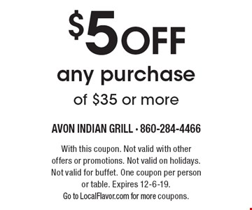 $5 OFF any purchase of $35 or more. With this coupon. Not valid with other offers or promotions. Not valid on holidays. Not valid for buffet. One coupon per person or table. Expires 12-6-19. Go to LocalFlavor.com for more coupons.