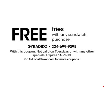 FREE fries with any sandwich purchase. With this coupon. Not valid on Tuesdays or with any other specials. Expires 11-29-19. Go to LocalFlavor.com for more coupons.