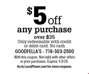 $5 off any purchase over $35. Only redeemable with credit or debit card. No cash. With this coupon. Not valid with other offers or prior purchases. Expires 1/3/20. Go to LocalFlavor.com for more coupons.