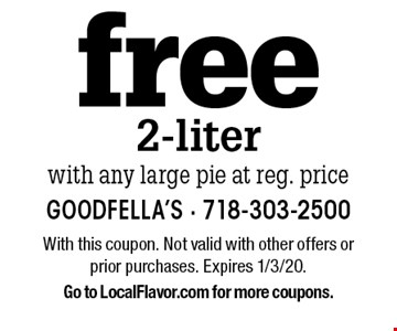 free 2-liter with any large pie at reg. price . With this coupon. Not valid with other offers or prior purchases. Expires 1/3/20. Go to LocalFlavor.com for more coupons.