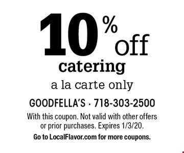 10%off cateringa la carte only. With this coupon. Not valid with other offers or prior purchases. Expires 1/3/20. Go to LocalFlavor.com for more coupons.