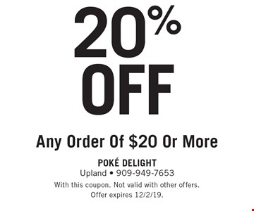 20% OFF Any Order Of $20 Or More. With this coupon. Not valid with other offers. Offer expires 12/2/19.