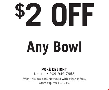 $2 OFF Any Bowl. With this coupon. Not valid with other offers. Offer expires 12/2/19.